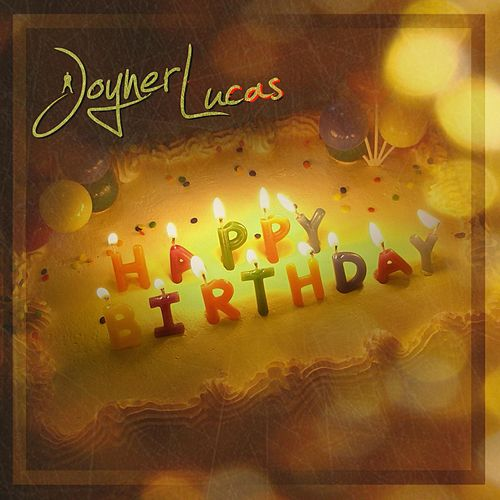 joyner lucas happy birthday Happy Birthday (Single, Explicit) by Joyner Lucas joyner lucas happy birthday