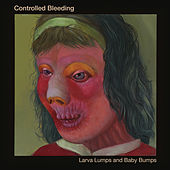Larva Lumps and Baby Bumps (Bisi Sessions) by Controlled Bleeding