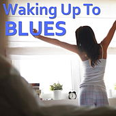 Waking Up To Blues von Various Artists
