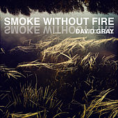 Smoke Without Fire by David Gray