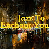 Jazz To Enchant You by Various Artists
