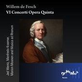 Willem De Fesch: VI Concerti Opera Quinta by Jed Wentz