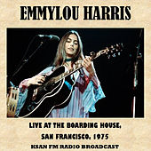 Live at the Boarding House, San Francisco, 1975 (Fm Radio Broadcast) by Emmylou Harris
