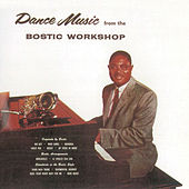 Dance Music from the Bostic Workshop (Remastered) by Earl Bostic