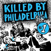 Killed by Philadelphia, Vol. 1 by Various Artists