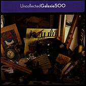 Uncollected de Galaxie 500