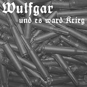 Und es ward Krieg by Wulfgar