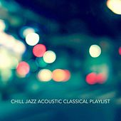 Chill Jazz Acoustic Classical Playlist von Various Artists