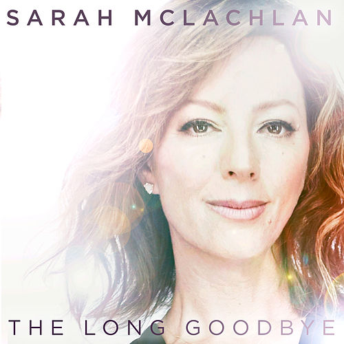 The Long Goodbye by Sarah McLachlan