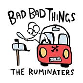 Bad Bad Things by The Ruminaters