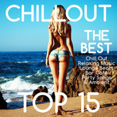 Chillout Top 15 – The Best Chill Out Relaxing Music Sexy Lounge Beats Bar Café Party Songs & Ambient von Various Artists