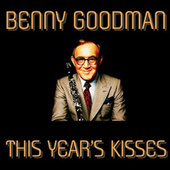 This Year's Kisses de Benny Goodman