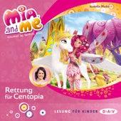 Mia and me, Teil 26: Rettung für Centopia (Lesung mit Musik) von Isabella Mohn