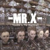 Trouble in the Machine von Mr. X