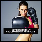 Super Workout: Music for Fitness and Sports by Various Artists