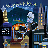 Way Back Home Live From Rochester, NY by Steve Gadd Band