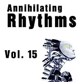 Annihilating Rhythms, Vol. 15 by Various Artists