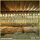 Deconstruct to Construct, Vol. 11 - Selection of Asthetic Tech-House Tunes by Various Artists