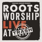 Roots Worship: Live at the Trash Bar by Vineyard Worship