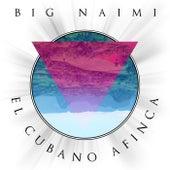 El Cubano Afinca de Big Naimi