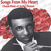 Songs From My Heart : Choral Music Of André Thomas by Various Artists