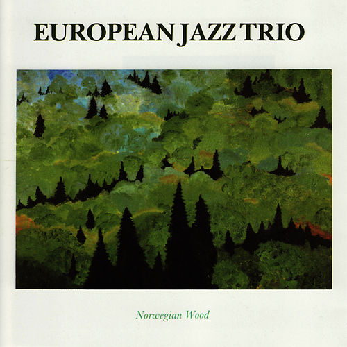 Norwegian Wood by European Jazz Trio