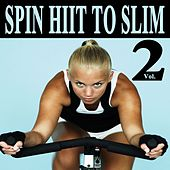 Spin H.I.I.T. To Slim Vol. 2 (Spinning the Best Indoor Cycling Music in the Mix) & DJ Mix von Various Artists