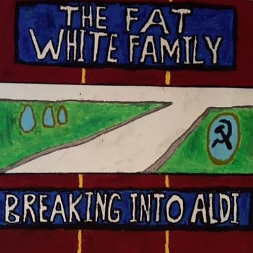 Breaking Into Aldi de Fat White Family
