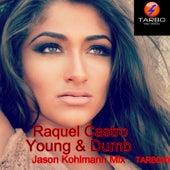 Young & Dumb (Jason Kohlmann Mix) - Single by Raquel Castro