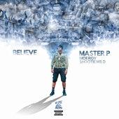 Believe (feat. Moe Roy & Snootie Wild) - Single by Master P