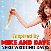 Inspired By 'Mike And Dave Need Wedding Dates' by Various Artists