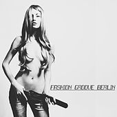 Fashion Groove Berlin - Deep and Chill de Various Artists