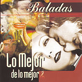 Balladas: Lo Mejor de Lo Mejor by Various Artists