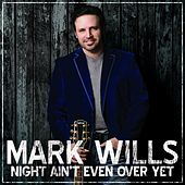 Night Ain't Even over Yet de Mark Wills