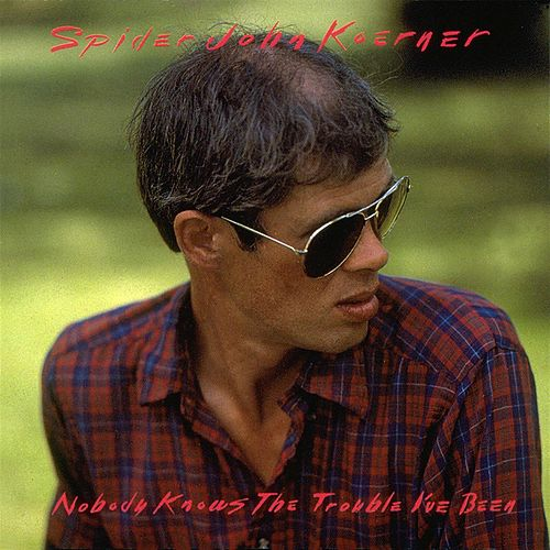 Nobody Knows The Trouble I've Been by Spider John Koerner