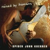 Raised By Humans by Spider John Koerner