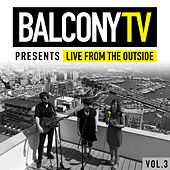 Balconytv Presents: Live from the Outside, Vol. 3 by Various Artists