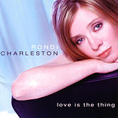 Love Is the Thing by Rondi Charleston