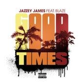 Good Times (feat. Blaze) von Jazzey James