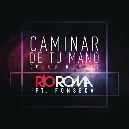 Caminar de Tu Mano (Club Remix) by Río Roma