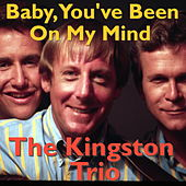 Baby, You've Been On My Mind de The Kingston Trio