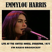 Live at the Coffee House, Evanston, 1975 (FM Radio Broadcast) by Emmylou Harris