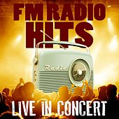 FM Radio Hits Live In Concert von Various Artists