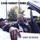 Why So Rude de Chris Murray Combo