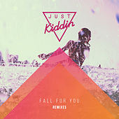 Fall for You (Remixes) by Just Kiddin