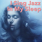 I Sing Jazz In My Sleep by Various Artists