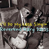 I'll Do My Last Singin' by Reverend Gary Davis