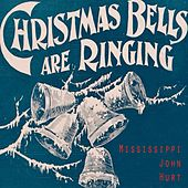 Christmas Bells Are Ringing by Mississippi John Hurt
