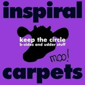 Keep the Circle: B-sides and Udder Stuff by Inspiral Carpets