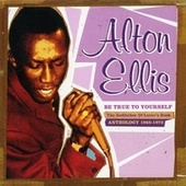 Be True to Yourself: The Godfather of Lover's Rock (Anthology 1965-1973) by Alton Ellis